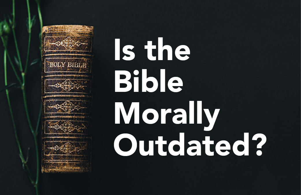 Is the Bible Morally Outdated